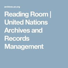 Reading Room | United Nations Archives and Records Management