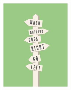 When Nothing Goes Right...Go Left
