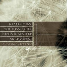 """If I must boast, I will boast of the things that show my weakness."" - 2 Corinthians 11:30 NIV #HisWord #beHumble #Christianity"