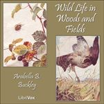 Wild Life in Woods and Fields. by Arabella Buckley.  read by Laura Caldwell.  year 3.5