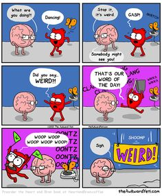 Brain finds Heart dancing for no reason and tries to stop the embarrassment.