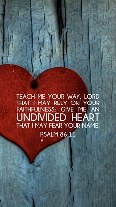 Teach me your way, Jehova, that I may rely on Your faithfulness; give me an UNDIVIDED HEART that I may fear Your Name. Faith Scripture, Bible Verses Quotes, Bible Scriptures, Faith Quotes, Psalms Quotes, Healing Scriptures, Christian Life, Christian Quotes, Christian Living