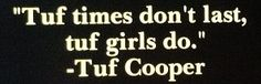 Tuf cooper, one of my most favorite people.