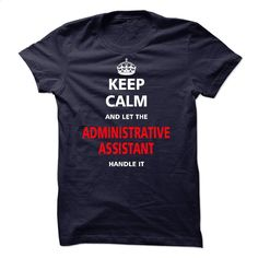 Let the ADMINISTRATIVE ASSISTANT T Shirt, Hoodie, Sweatshirts - silk screen #Tshirt #style