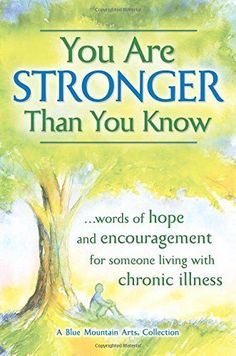 You Are Stronger Than You Know: Words of Hope and Encouragement for Someone Living with Chronic Illness Paperback Book