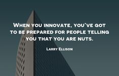 When you innovate, you've got to be prepared for people telling you that you are nuts. Growth Quotes, Growth Hacking, Competitor Analysis, Marketing Quotes, Growth Mindset, Larry, Quote Of The Day, Quotes To Live By, Best Quotes