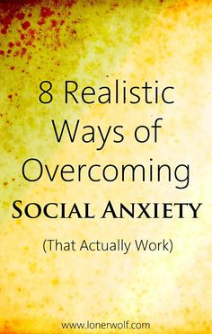 Social anxiety. --> http://lonerwolf.com/overcoming-social-anxiety/