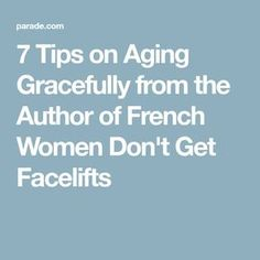 7 Tips on Aging Gracefully from the Author of French Women Don't Get Facelifts Natural White Hair, French Skincare, Ageless Beauty, Healthy Aging, Anti Aging Tips, Aging Gracefully, Health And Beauty, Author, Asian Beauty