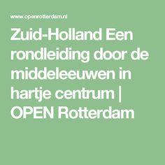 Zuid-Holland Een rondleiding door de middeleeuwen in hartje centrum | OPEN Rotterdam
