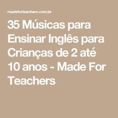 35 Músicas para Ensinar Inglês para Crianças de 2 até 10 anos - Made For Teachers