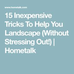 15 Inexpensive Tricks To Help You Landscape (Without Stressing Out!) | Hometalk