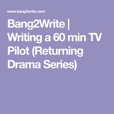Bang2Write | Writing a 60 min TV Pilot (Returning Drama Series)