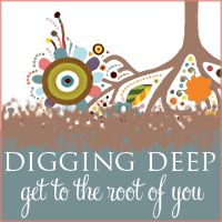 Digging Deep: Digging Deep is a life-long toolbox to help you uncover blocks, overcome fears and move through your life's challenges to organically create a self-designed life of passion, autonomy, spiritual freedom and authenticity.    It is your catalyst for personal growth, your inspiration for healing and your toolkit for awareness and confidence.    Because you have a life to live and some things just aren't serving you.