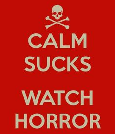 I can watch horror movies all day, everyday!  I love to scare myself and I love the creativity and imagination that goes into each film.  Well the ones worth watching! Horror movies are a form of art!