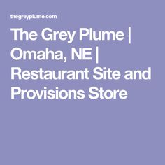 The Grey Plume   Omaha, NE   Restaurant Site and Provisions Store