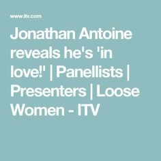 Jonathan Antoine reveals he's 'in love!' | Panellists | Presenters | Loose Women - ITV