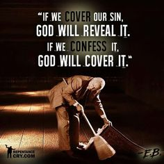 If we cover and hide our sins, God will reveal it in due time. If we confess it to God, He will cover it. Repent and reform. Biblical Quotes, Religious Quotes, Bible Verses Quotes, Bible Scriptures, Spiritual Quotes, Faith Quotes, Repentance Quotes, Godly Quotes, Spiritual Thoughts