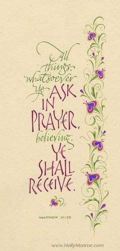 Holly Monroe calligraphy print Ask In Prayer All Things whatsoever ye ask in prayer believing ye shall receive Matthew scripture Power Of Prayer, My Prayer, Prayer Board, Daily Prayer, Religious Quotes, Spiritual Quotes, Spiritual Growth, Christian Life, Christian Quotes