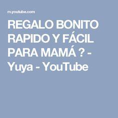 REGALO BONITO RAPIDO Y FÁCIL PARA MAMÁ ♥ - Yuya - YouTube