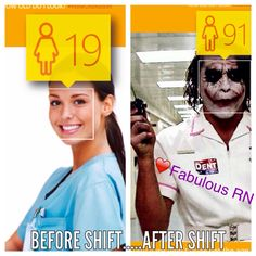 Before shift...after shift. Nurse humor. Nursing funny. Nurses problems. Truth. Meme.