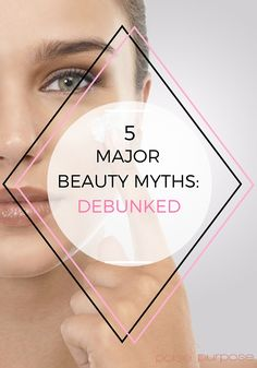 5 Major Beauty Myths: Debunked Beauty Tips Every Girl Should Know, Beauty Tips For Face, Beauty Tricks, Beauty Myth, Hair Care Tips, Makeup Looks, Purpose, Budget, Beautiful