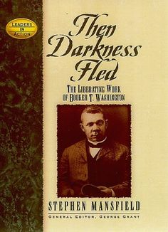 Then Darkness Fled: The Liberating Wisdom of Booker T. Washington (Leaders in Action) by Stephen Mansfield. $13.22. 283 pages. Author: Stephen Mansfield. Publication: October 1, 1999. Publisher: Cumberland House Publishing; First Edition edition (October 1, 1999). Series - Leaders in Action