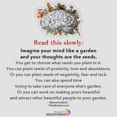 Imagine your mind like a garden and your thoughts are the seeds. You get to choose what seeds you plant in it. You can plant seeds of positivity Jelsa, Healthy Mind, Life Quotes, Wisdom Quotes, Quotes Quotes, Cherish Quotes, Yoga Quotes, Deep Quotes, Music Quotes