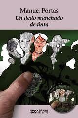 Un dedo manchado de tinta / Manuel Portas - Vigo : Edicións Xerais de Galicia, 2011 - Libro + CD