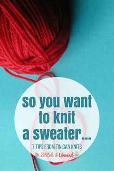 7 sweater knitting tips and tricks from the gals at Tin Can Knits!