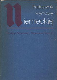 Podręcznik wymowy niemieckiej, Norbert Morciniec, Stanisław Prędota, PWN, 1985, http://www.antykwariat.nepo.pl/podrecznik-wymowy-niemieckiej-norbert-morciniec-stanislaw-predota-p-14390.html