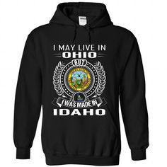 I May Live In Ohio But I Was Made In Idaho #stateshirts #hometownshirts #usa #Ohio #Ohiotshirts #Ohiohoodies