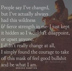 I've changed. But also decided to show my true self Great Quotes, Quotes To Live By, Me Quotes, Motivational Quotes, Inspirational Quotes, Motivational Thoughts, Wisdom Quotes, Encouragement, Quotable Quotes