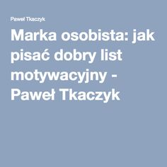 Marka osobista: jak pisać dobry list motywacyjny - Paweł Tkaczyk Work Inspiration, Graphic Design