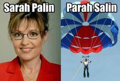Sarah Palin. Parah Salin. I don't know why but this made me laugh really hard