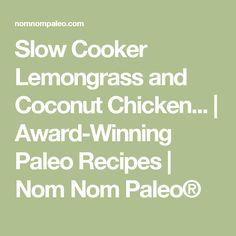 Slow Cooker Lemongrass and Coconut Chicken... | Award-Winning Paleo Recipes | Nom Nom Paleo®