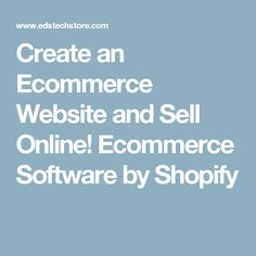 Create an Ecommerce Website and Sell Online! Ecommerce Software by Shopify