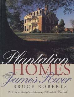 PLANTATION HOMES OF THE JAMES RIVER von Bruce Roberts