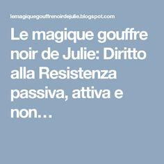 Le magique gouffre noir de Julie: Diritto alla Resistenza passiva, attiva e non…