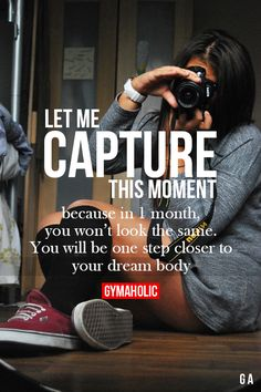 Let me capture this moment… Because in one month you won't look the same. … Let me capture this moment… Because in one month you won't look the same. You'll be one step closer to your dream body. Sport Motivation, Fitness Motivation Quotes, Weight Loss Motivation, Dream Body Motivation, Sport Fitness, You Fitness, Fitness Goals, Fitness Tips, Workout Fitness