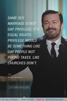 Same-sex marriage is not Gay privilege, it's equal rights - Ricky Gervais