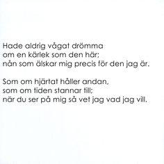 Den är värd en repetion...för du är som en saga, som nästan är för bra för att vara sann Swedish Quotes, I Love You, Told You So, Complicated Love, Different Quotes, Me Quotes, Qoutes, English Quotes, What Is Life About
