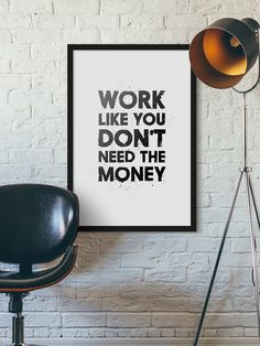Work like you don't need the money - high quality motivational print.