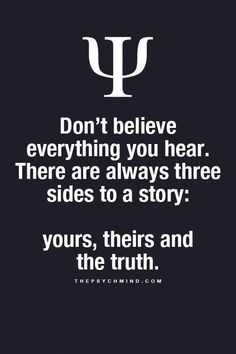 Friendship Quotes : Don't believe everything you hear. There are always three sides to a story: Psychology Says, Psychology Fun Facts, Psychology Quotes, Fact Quotes, Wisdom Quotes, True Quotes, Quotes To Live By, Bff Quotes, The Words