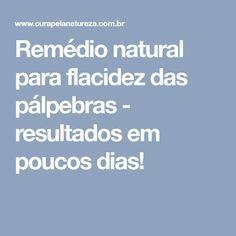 Remédio natural para flacidez das pálpebras - resultados em poucos dias!