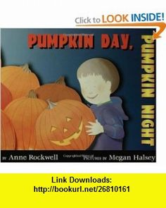 Pumpkin Day, Pumpkin Night (9780802776143) Anne Rockwell, Megan Halsey , ISBN-10: 0802776140  , ISBN-13: 978-0802776143 ,  , tutorials , pdf , ebook , torrent , downloads , rapidshare , filesonic , hotfile , megaupload , fileserve