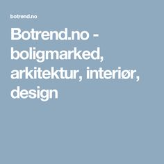 Botrend.no - boligmarked, arkitektur, interiør, design