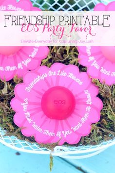 EOS Party Favor free printable  gift idea with a friendship quote: Friendships are like flowers, you must water them if you want them to grow.