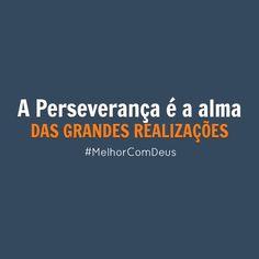 A perseverança é a alma das grandes realizações. #MelhorComDeus
