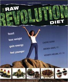 The Raw Food Revolution Diet: Cherie Soria, Brenda Davis, Vesanto Melina: 9781570671852: Amazon.com: Books