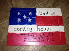 Idea for telling your kids their dad (or mom) is coming home from a deployment. Paint and decorate a cheap dollar store puzzle. Hide the pieces all over the house the day of the homecoming and hunt for the pieces and put it together before leaving to pick up your loved one!!